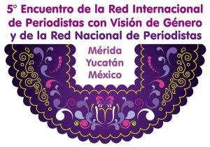 Logo 5º encuentro de la Red Internacional de de Periodistas con Visión de Genero Merida Yucatán Mexico